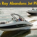 Sea Ray Reverses Decision to Enter Jet Boat Market