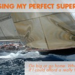 Sunday Sailing: Choosing My Perfect Superyacht